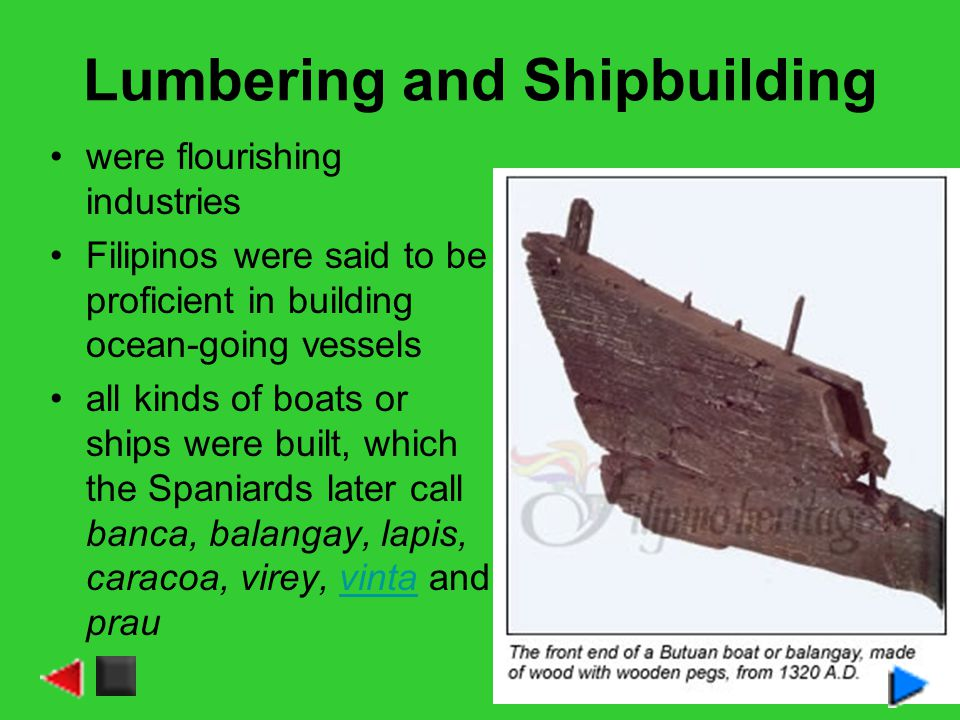 Lumbering and Shipbuilding were flourishing industries Filipinos were said to be proficient in building ocean-going vessels all kinds of boats or ship
