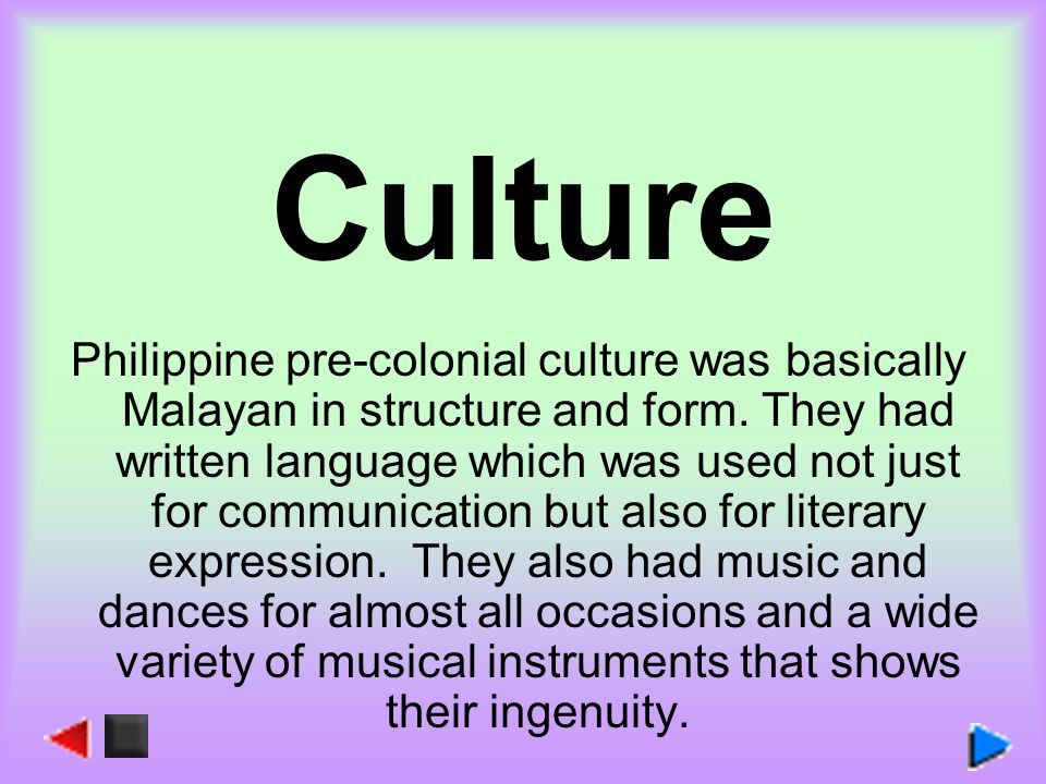 Philippine pre-colonial culture was basically Malayan in structure and form.