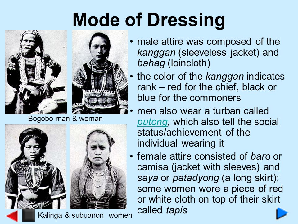 Mode of Dressing male attire was composed of the kanggan (sleeveless jacket) and bahag (loincloth) the color of the kanggan indicates rank – red for t