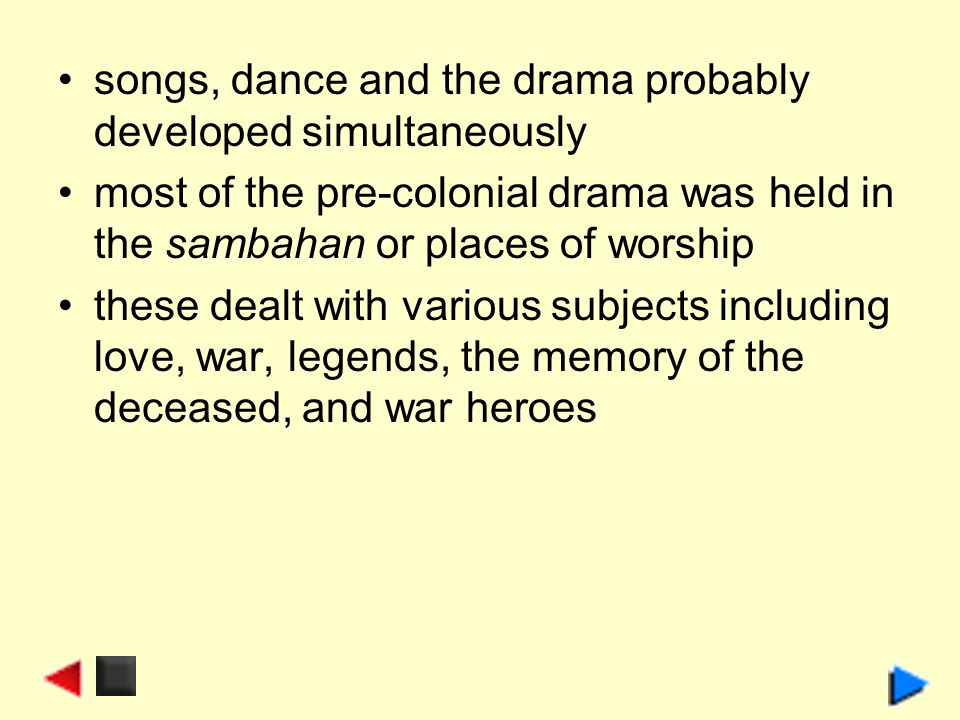 songs, dance and the drama probably developed simultaneously most of the pre-colonial drama was held in the sambahan or places of worship these dealt