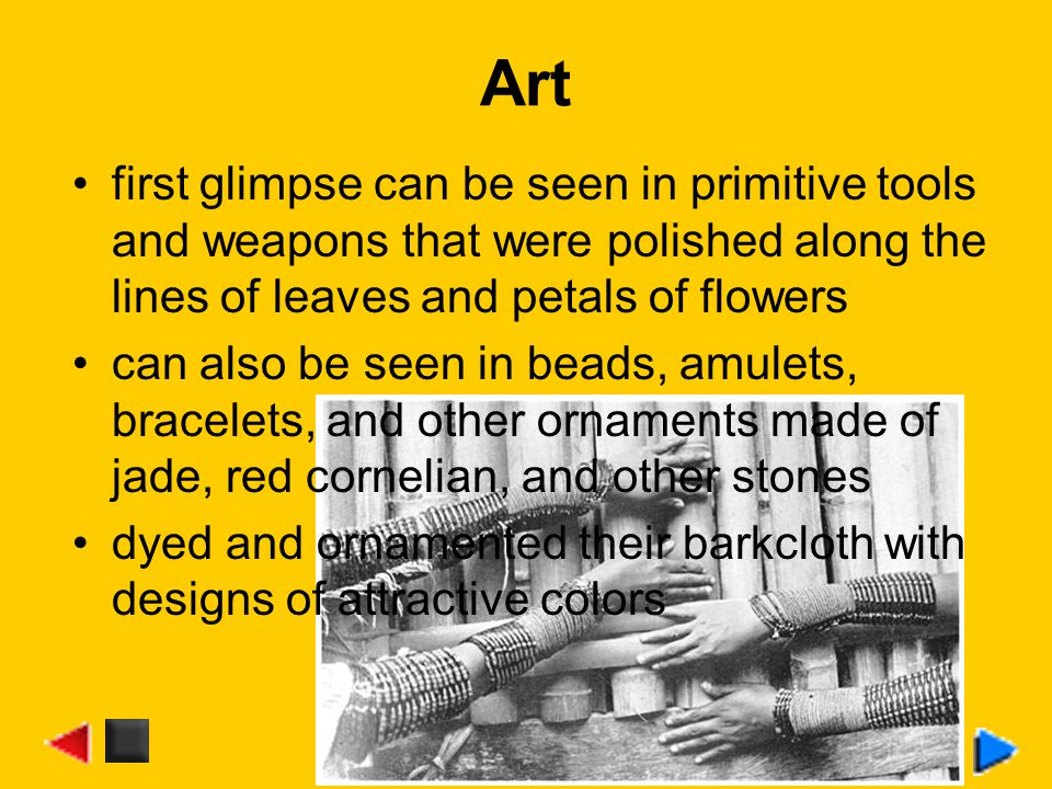 Art first glimpse can be seen in primitive tools and weapons that were polished along the lines of leaves and petals of flowers can also be seen in be
