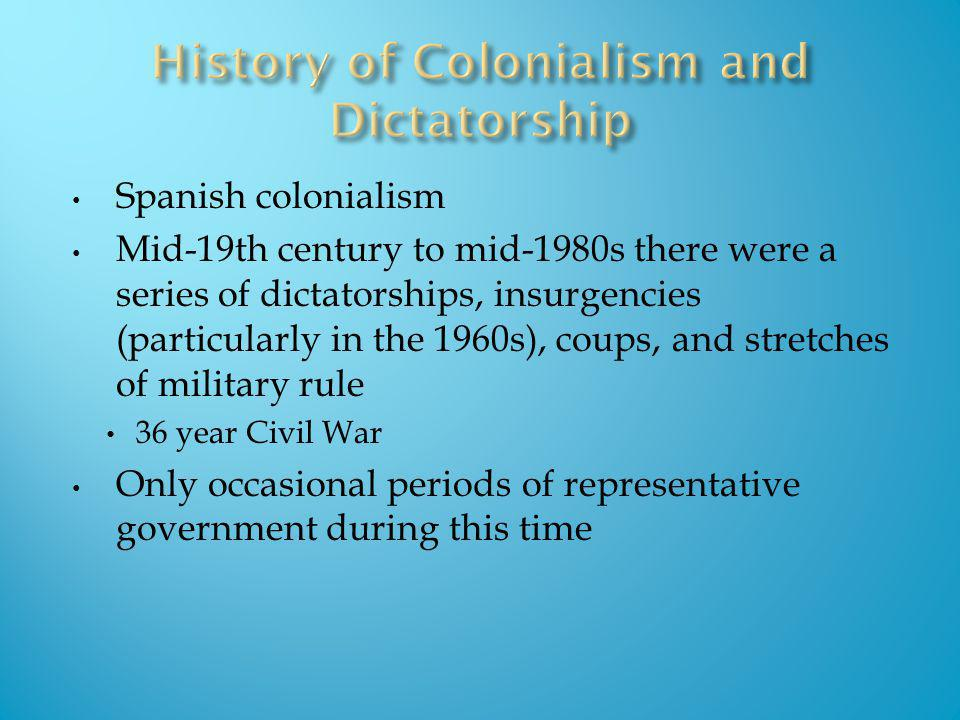 Spanish colonialism Mid-19th century to mid-1980s there were a series of dictatorships, insurgencies (particularly in the 1960s), coups, and stretches