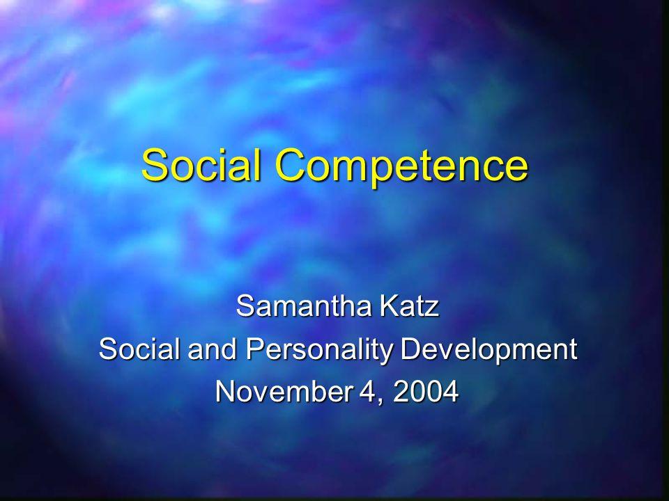 Social Competence Samantha Katz Social and Personality Development November 4, 2004