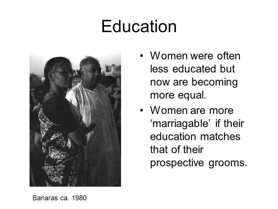 Education Women were often less educated but now are becoming more equal.