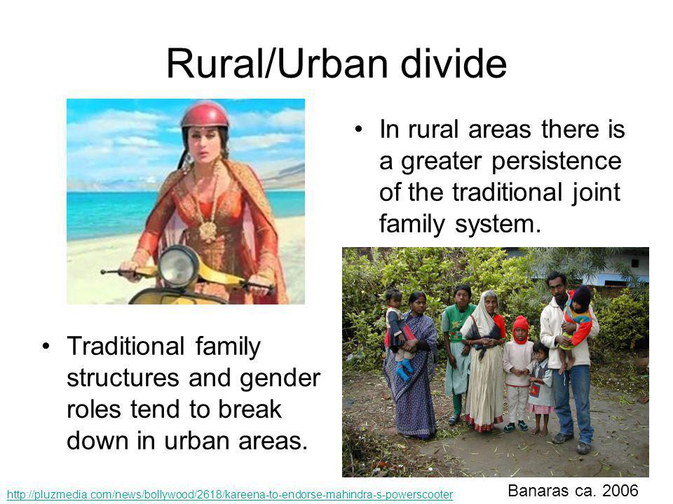 Rural/Urban divide In rural areas there is a greater persistence of the traditional joint family system.