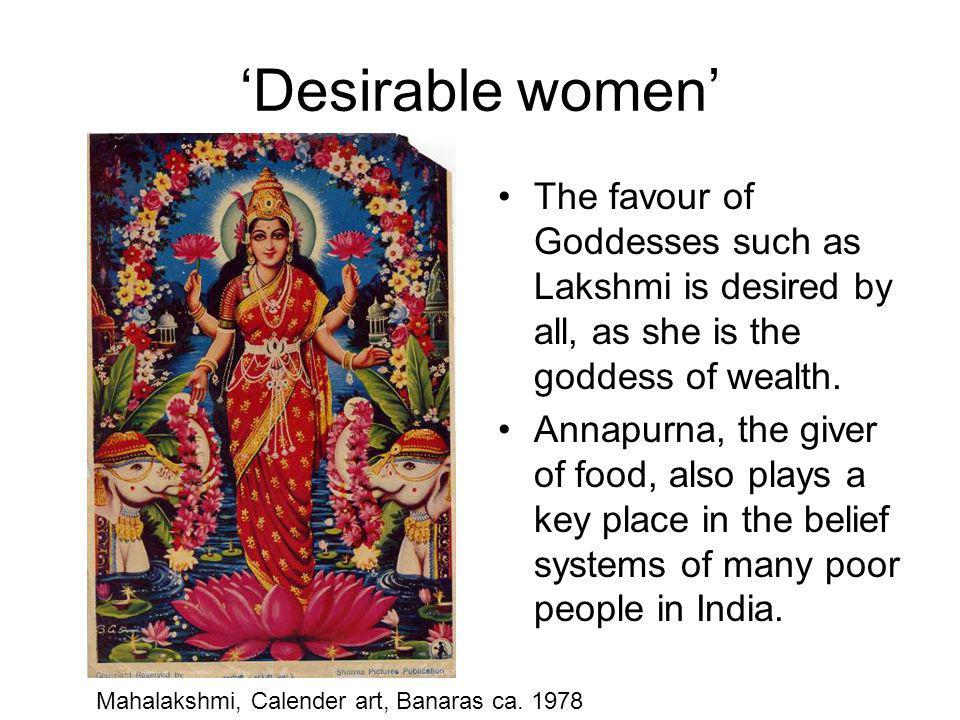 Desirable women The favour of Goddesses such as Lakshmi is desired by all, as she is the goddess of wealth.