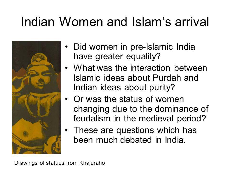 Indian Women and Islams arrival Did women in pre-Islamic India have greater equality.