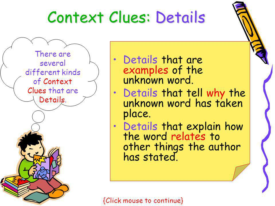 Context Clues: Details There are several different kinds of Context Clues that are Details. Details that are examples of the unknown word. Details tha