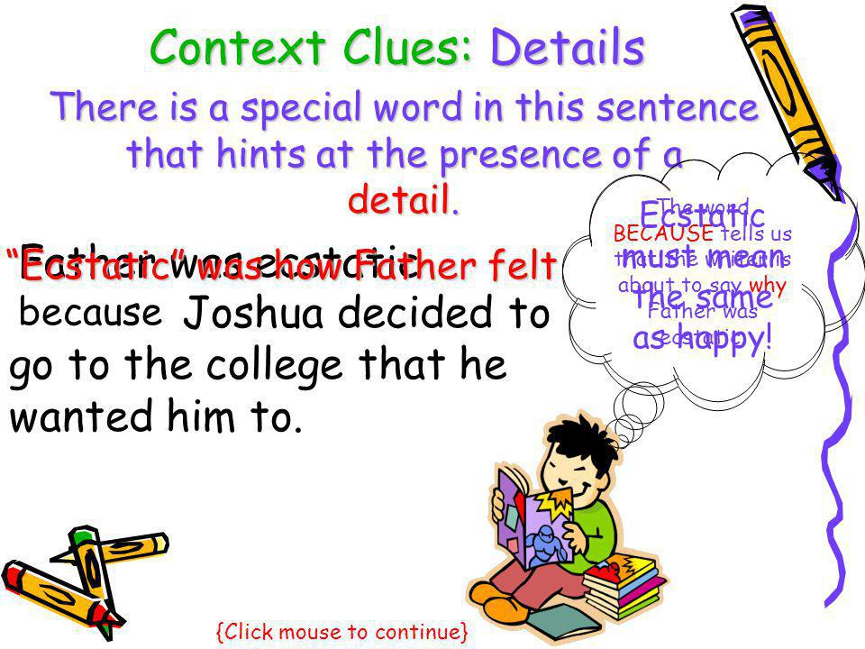 Joshua decided to go to the college that he wanted him to. Context Clues: Details There is a special word in this sentence that hints at the presence