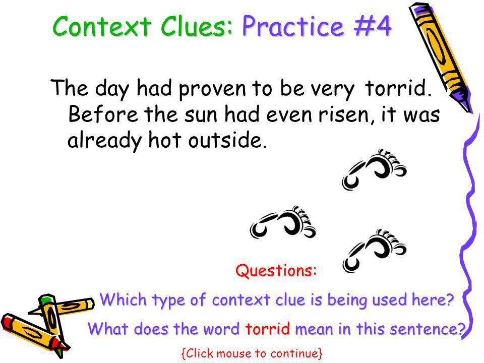 Context Clues: Practice #4 The day had proven to be very. Before the sun had even risen, it was already hot outside. torrid Questions: Which type of c