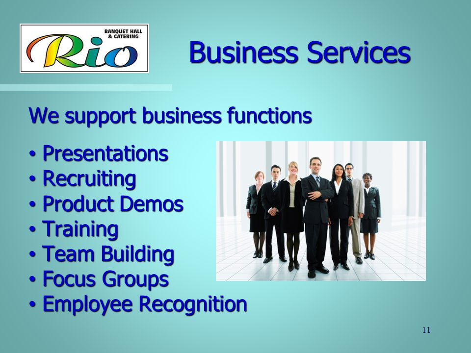 Business Services Business Services 11 We support business functions Presentations Presentations Recruiting Recruiting Product Demos Product Demos Tra