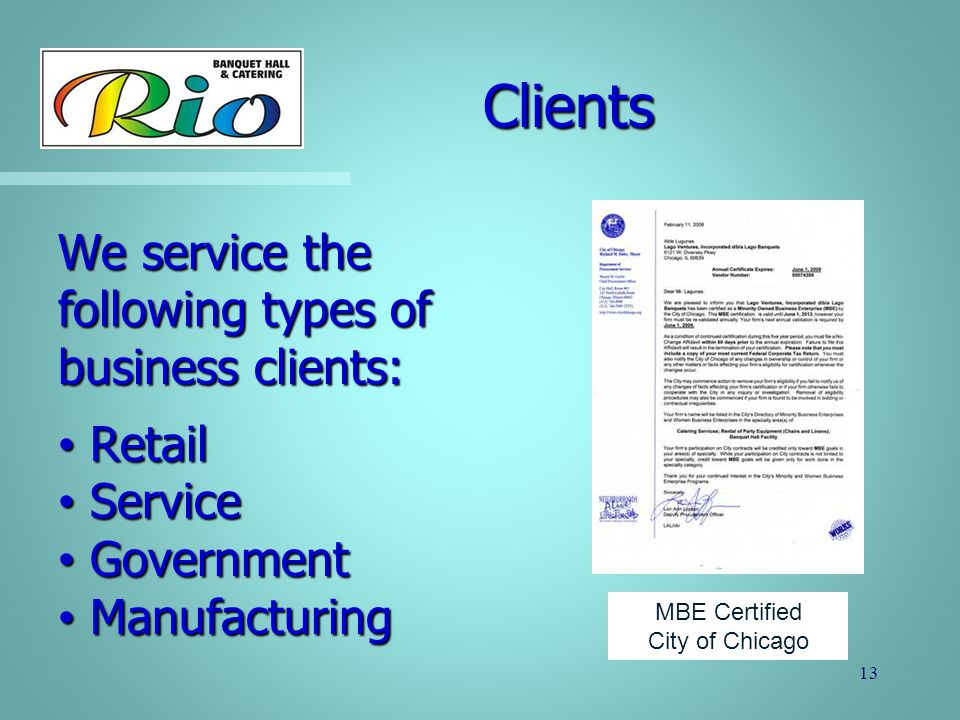 Clients 13 We service the following types of business clients: Retail Retail Service Service Government Government Manufacturing Manufacturing MBE Cer