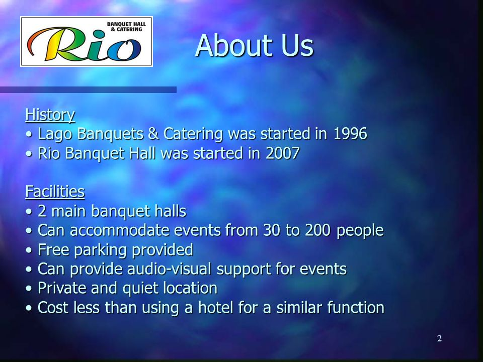 About Us About Us History Lago Banquets & Catering was started in 1996 Lago Banquets & Catering was started in 1996 Rio Banquet Hall was started in 20