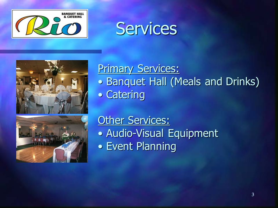 Services Services Primary Services: Banquet Hall (Meals and Drinks) Banquet Hall (Meals and Drinks) Catering Catering Other Services: Audio-Visual Equ