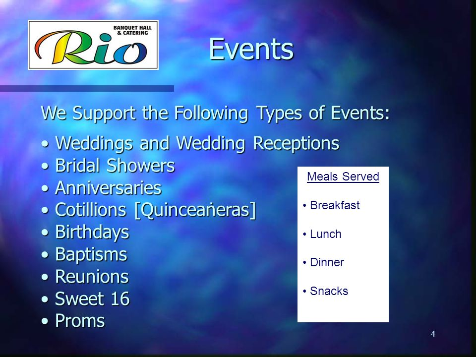 Events Events We Support the Following Types of Events: Weddings and Wedding Receptions Weddings and Wedding Receptions Bridal Showers Bridal Showers