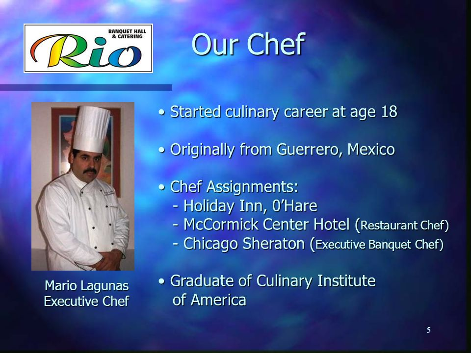 Our Chef Our Chef Mario Lagunas Executive Chef Started culinary career at age 18 Started culinary career at age 18 Originally from Guerrero, Mexico Or