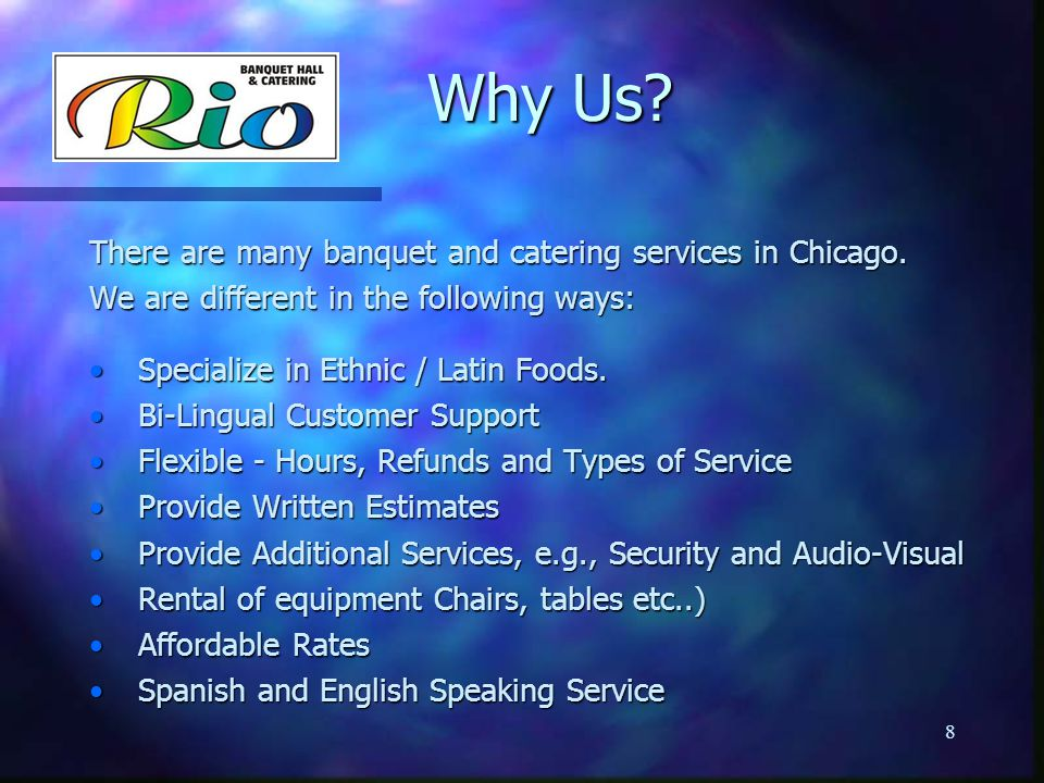There are many banquet and catering services in Chicago. We are different in the following ways: Specialize in Ethnic / Latin Foods. Specialize in Eth