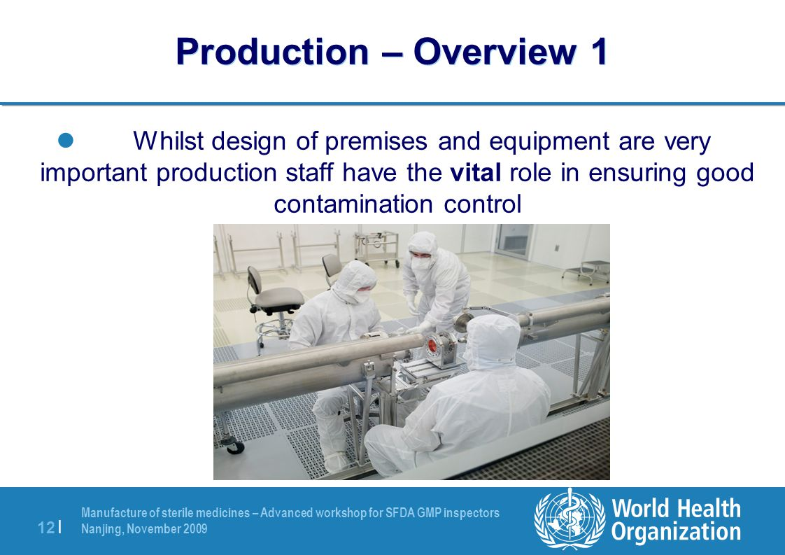 Manufacture of sterile medicines – Advanced workshop for SFDA GMP inspectors Nanjing, November 2009 12 | Production – Overview 1 Whilst design of prem