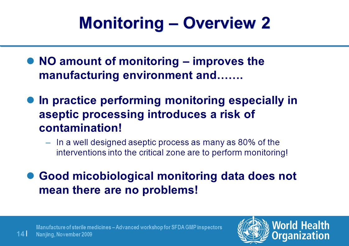 Manufacture of sterile medicines – Advanced workshop for SFDA GMP inspectors Nanjing, November 2009 14 | Monitoring – Overview 2 NO amount of monitori