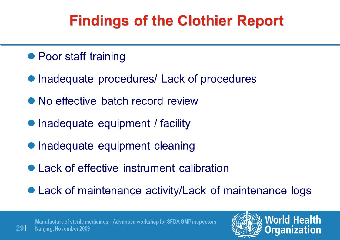 Manufacture of sterile medicines – Advanced workshop for SFDA GMP inspectors Nanjing, November 2009 29 | Findings of the Clothier Report Poor staff tr