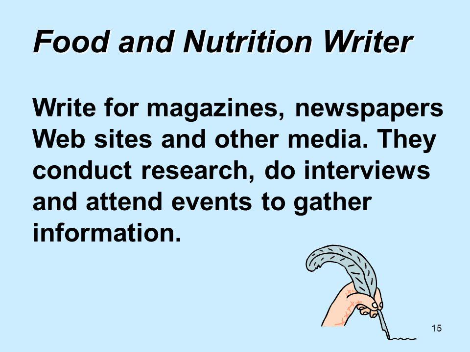 15 Food and Nutrition Writer Food and Nutrition Writer Write for magazines, newspapers Web sites and other media.