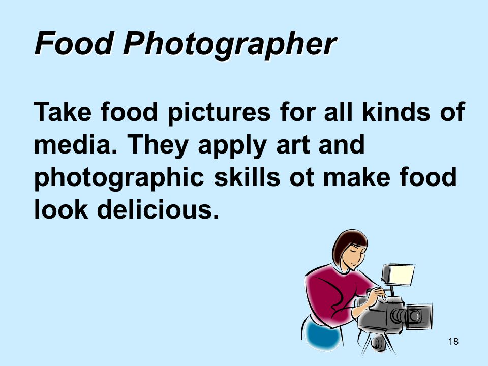 18 Food Photographer Food Photographer Take food pictures for all kinds of media.