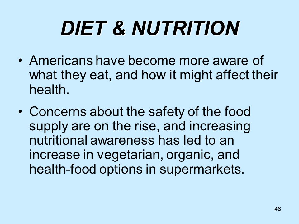 48 DIET & NUTRITION Americans have become more aware of what they eat, and how it might affect their health.