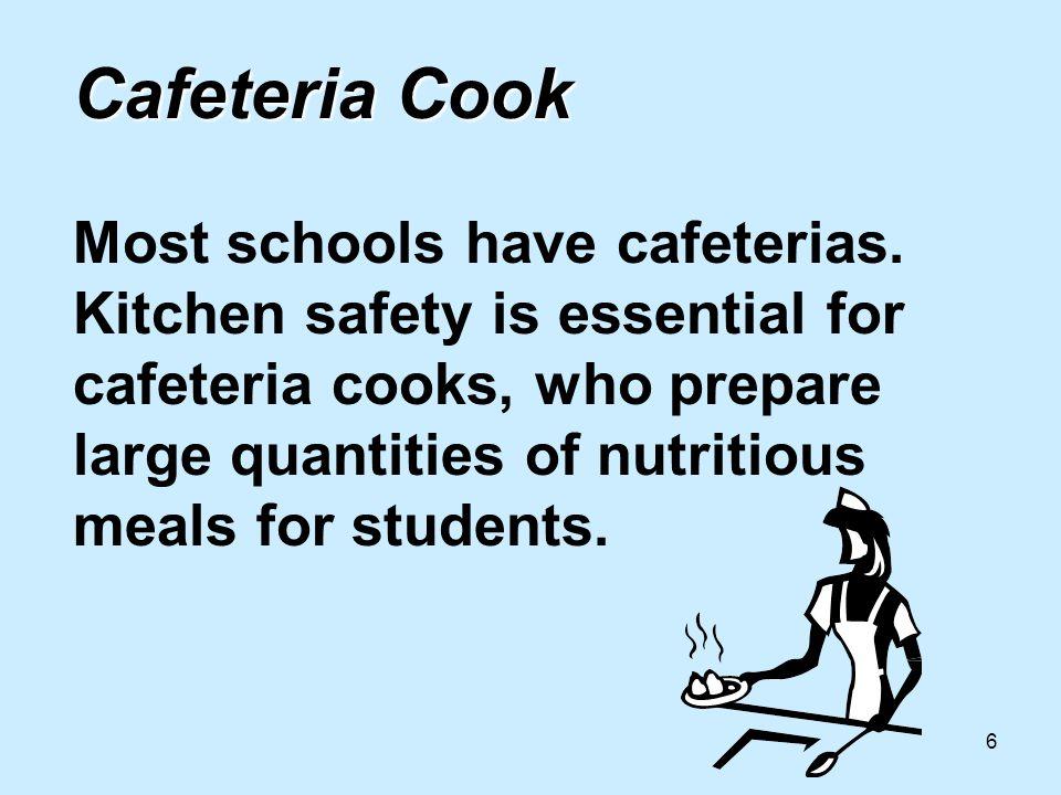 6 Cafeteria Cook Cafeteria Cook Most schools have cafeterias.