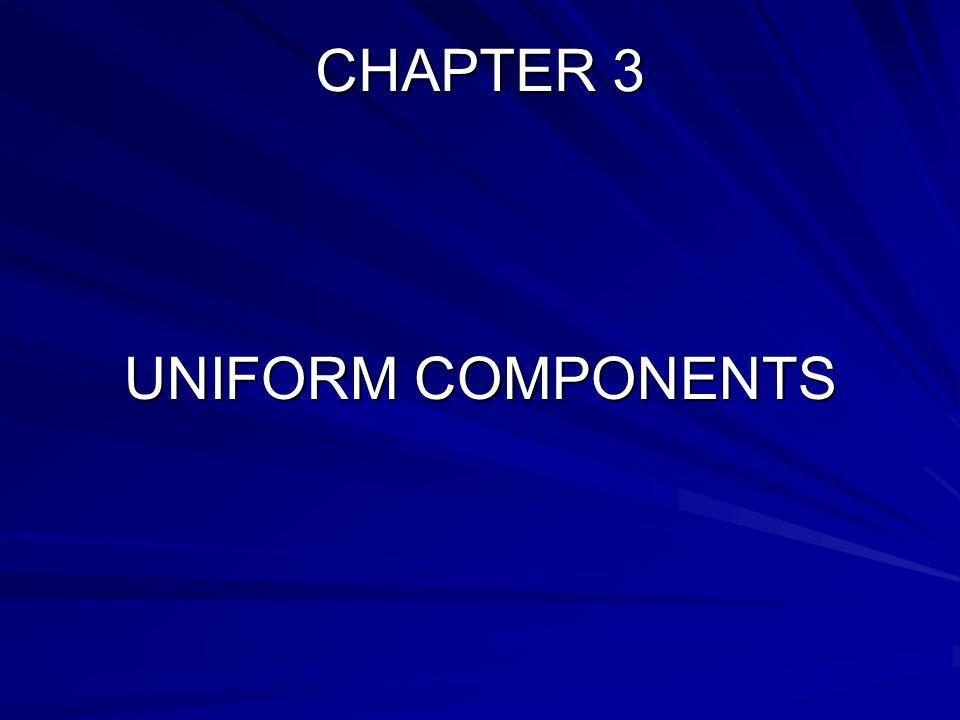 CHAPTER 3 UNIFORM COMPONENTS