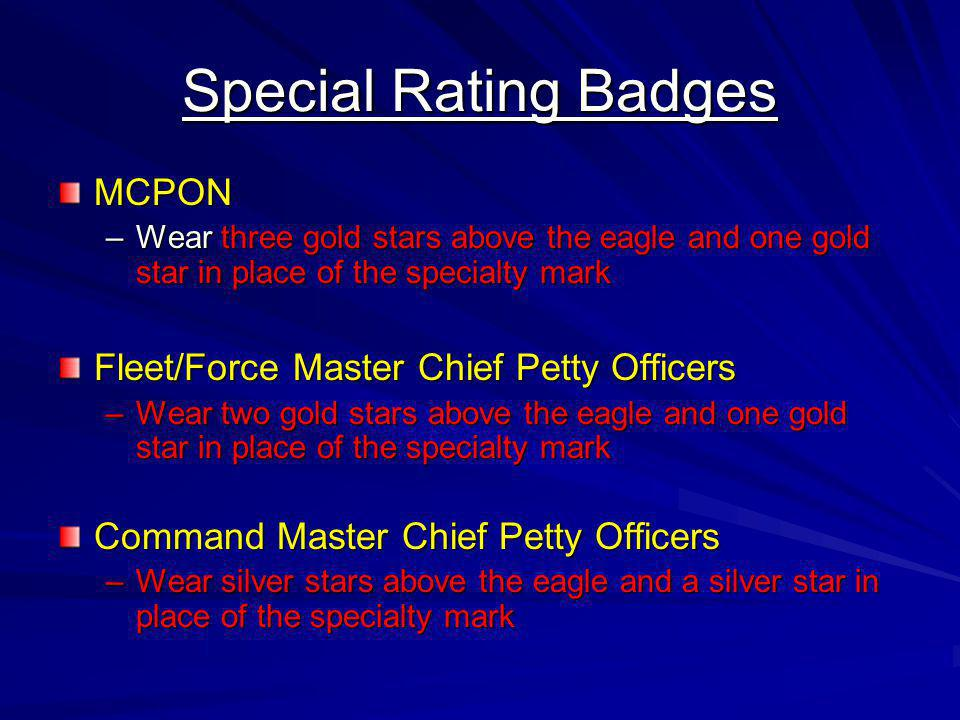 Special Rating Badges MCPON –Wear three gold stars above the eagle and one gold star in place of the specialty mark Fleet/Force Master Chief Petty Off