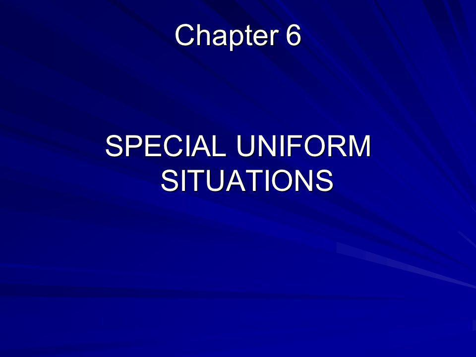 Chapter 6 SPECIAL UNIFORM SITUATIONS