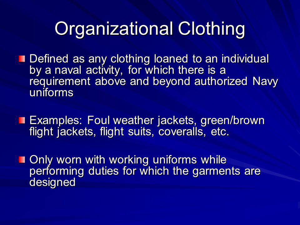 Organizational Clothing Defined as any clothing loaned to an individual by a naval activity, for which there is a requirement above and beyond authori