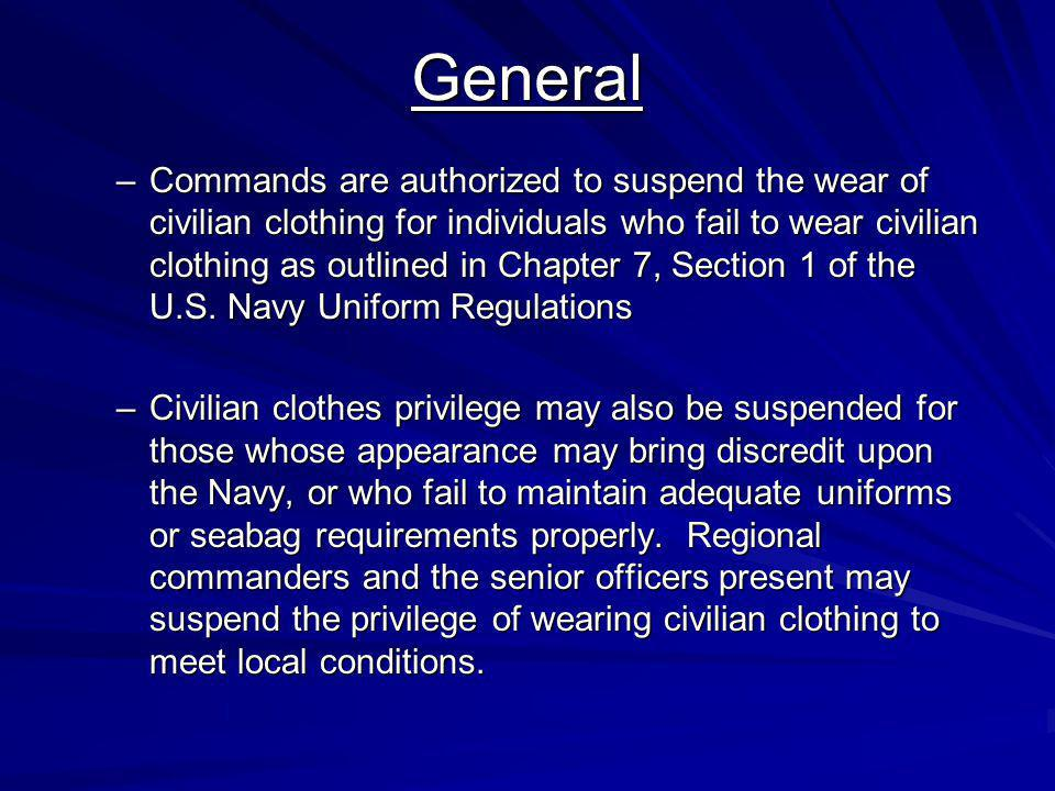 General –Commands are authorized to suspend the wear of civilian clothing for individuals who fail to wear civilian clothing as outlined in Chapter 7,