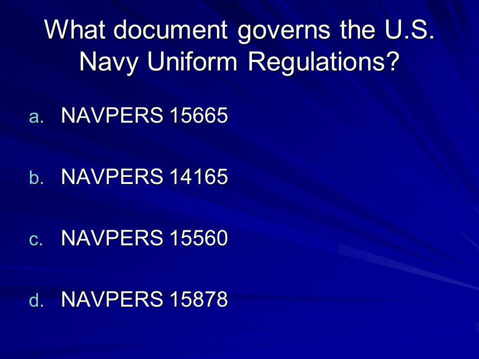 What document governs the U.S. Navy Uniform Regulations? a. NAVPERS ...
