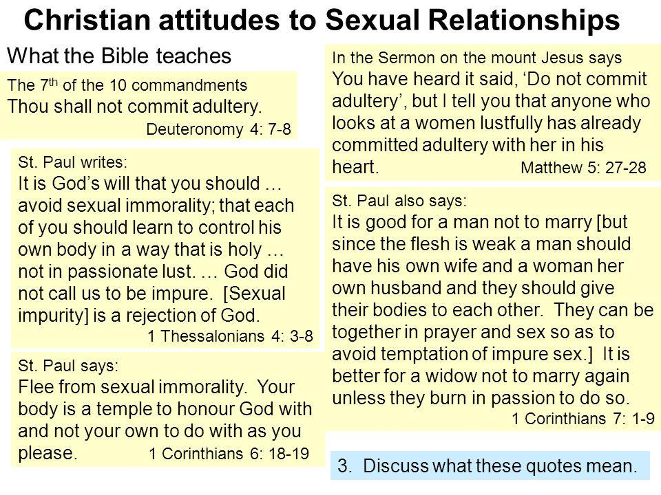 Christian attitudes to Sexual Relationships What the Bible teaches 3. Discuss what these quotes mean. The 7 th of the 10 commandments Thou shall not c