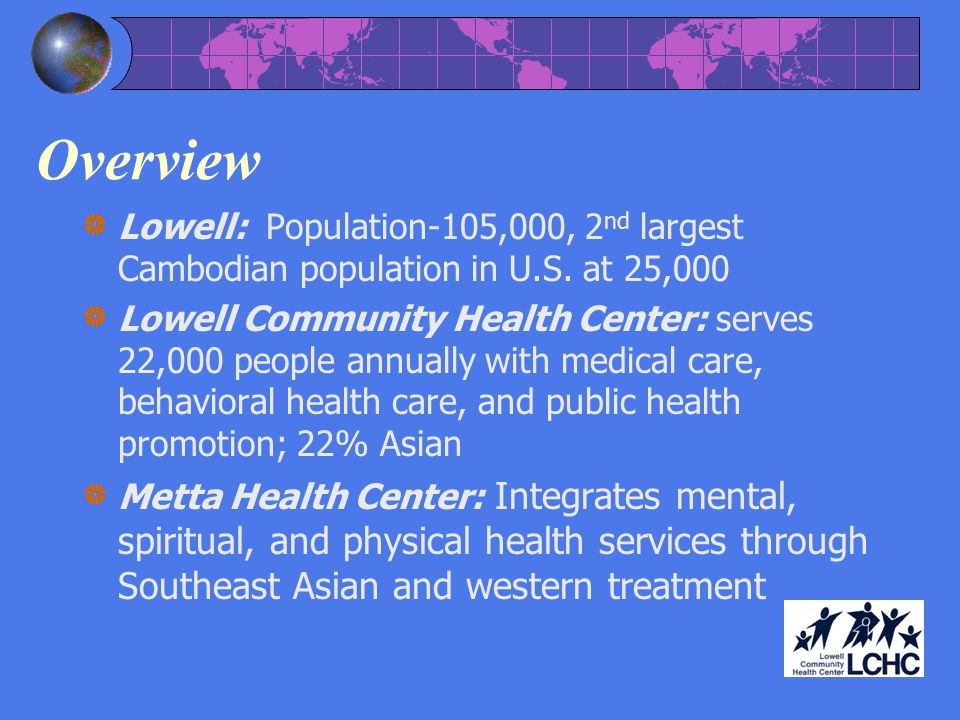 Overview Lowell: Population-105,000, 2 nd largest Cambodian population in U.S.