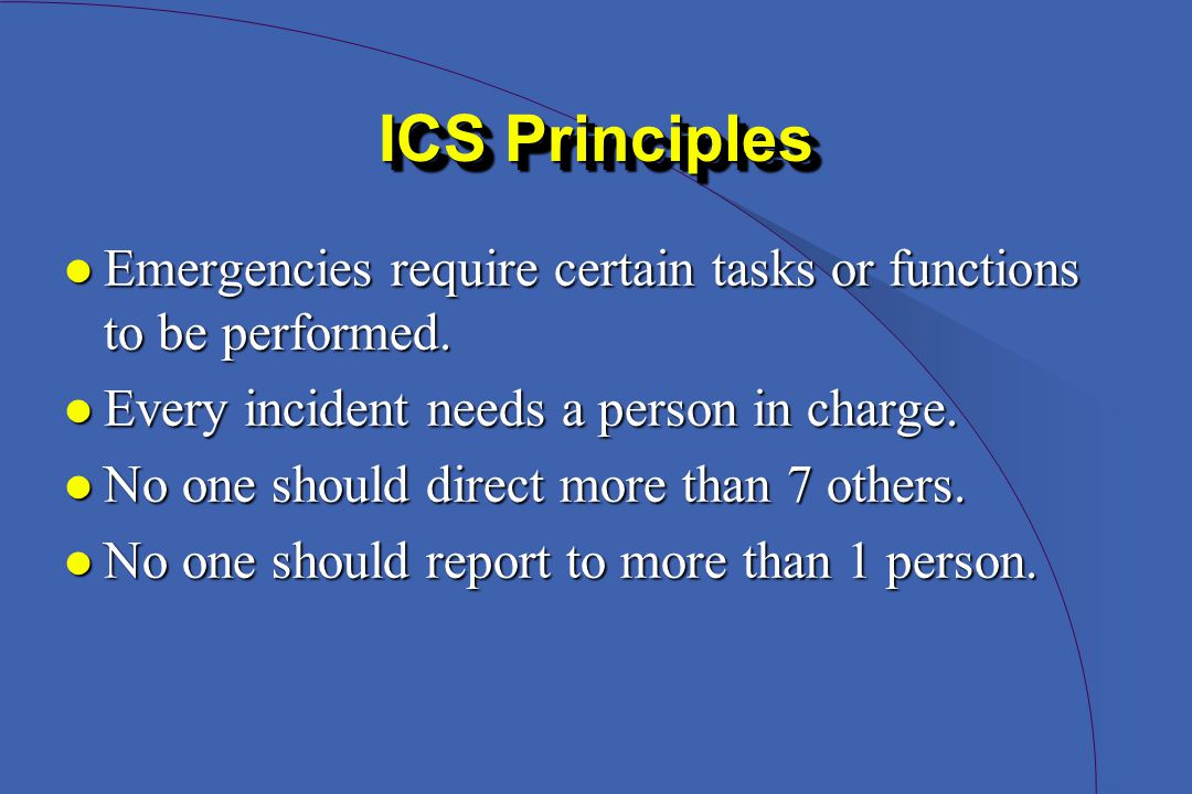 ICS Principles l Emergencies require certain tasks or functions to be performed.