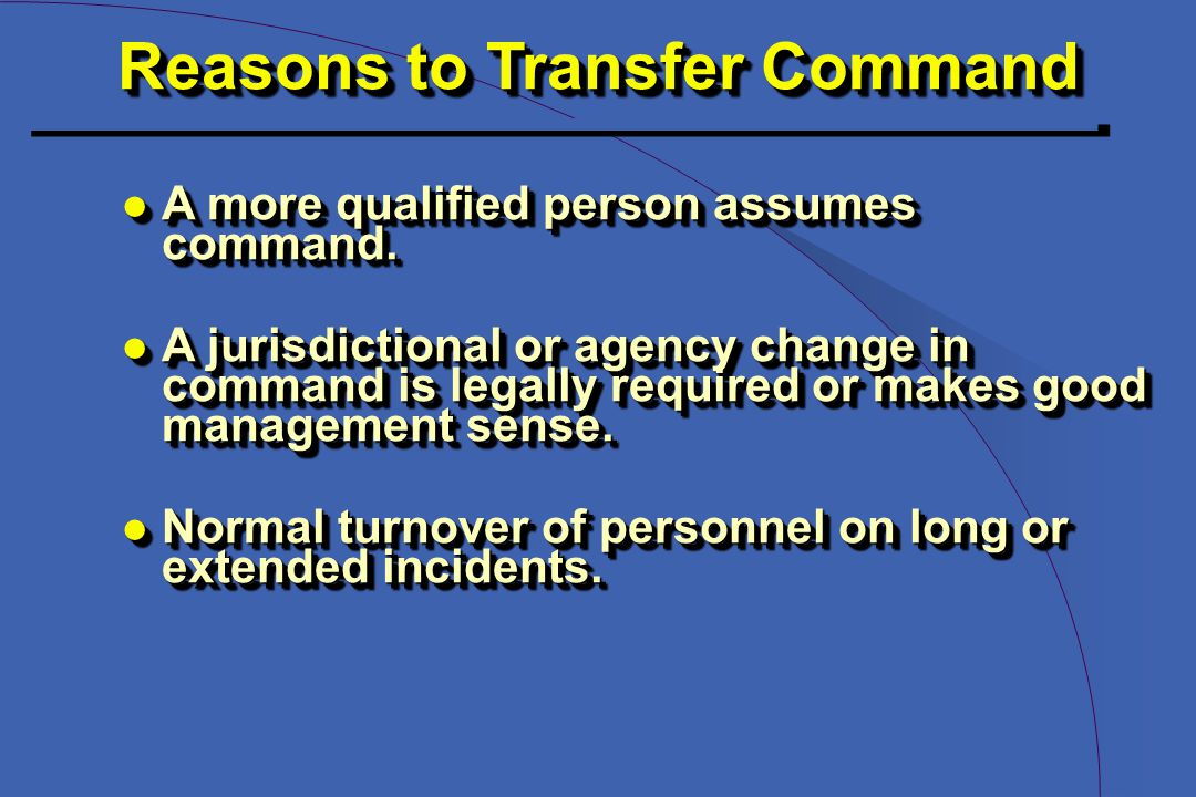 Reasons to Transfer Command l A more qualified person assumes command.