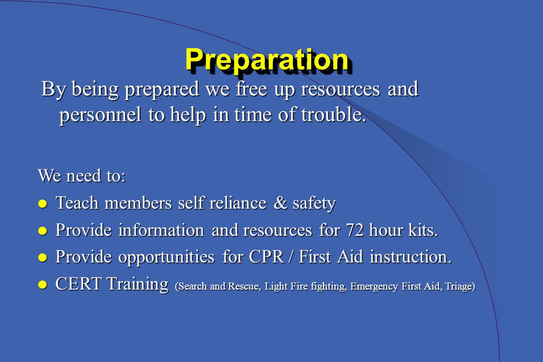 PreparationPreparation By being prepared we free up resources and personnel to help in time of trouble.
