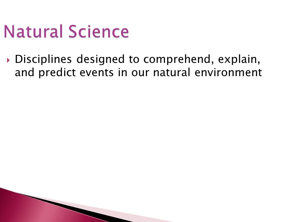 Natural Science Disciplines designed to comprehend, explain, and predict events in our natural environment