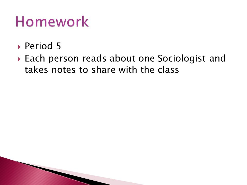 Period 5 Each person reads about one Sociologist and takes notes to share with the class