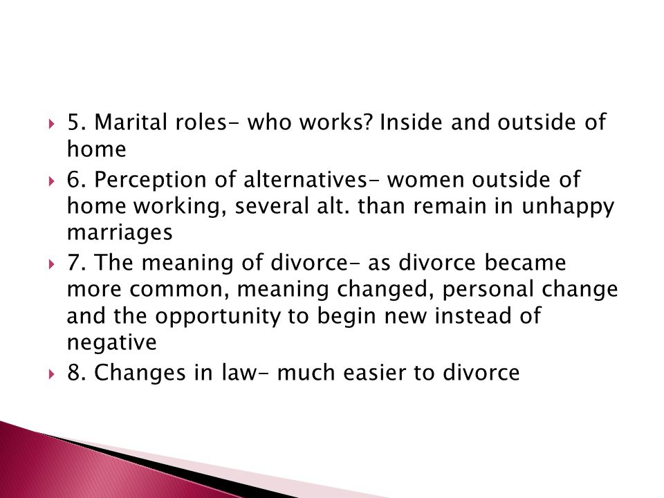 5. Marital roles- who works? Inside and outside of home 6. Perception of alternatives- women outside of home working, several alt. than remain in unha