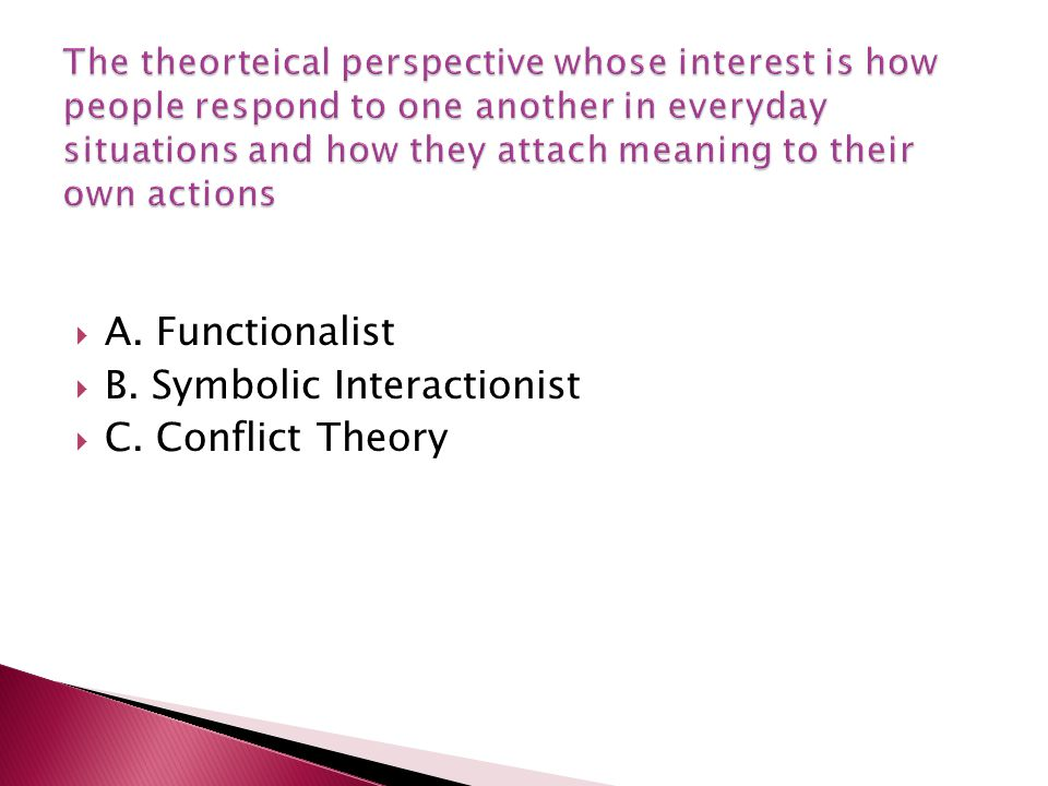 A. Functionalist B. Symbolic Interactionist C. Conflict Theory
