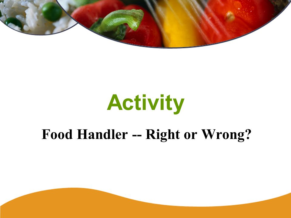 Activity Food Handler -- Right or Wrong?