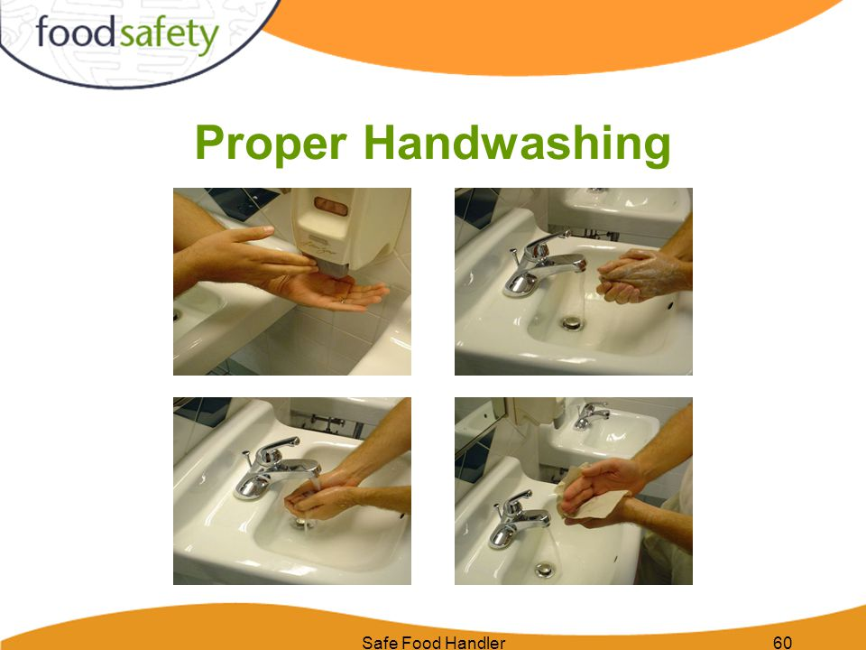 Safe Food Handler61 Always wash hands: After using the bathroom After coughing, sneezing, smoking, eating, or drinking After bussing a table Before putting on gloves After handling animals When switching between raw and ready-to-eat food After handling garbage or trash After handling dirty equipment or utensils During food preparation.
