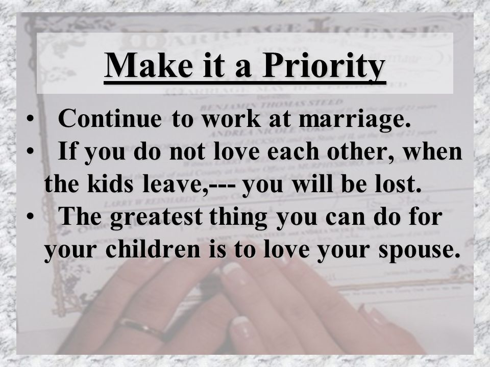 Make it a Priority Continue to work at marriage.Continue to work at marriage.