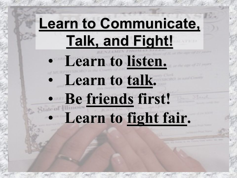 Learn to Communicate, Talk, and Fight.Learn to listen.