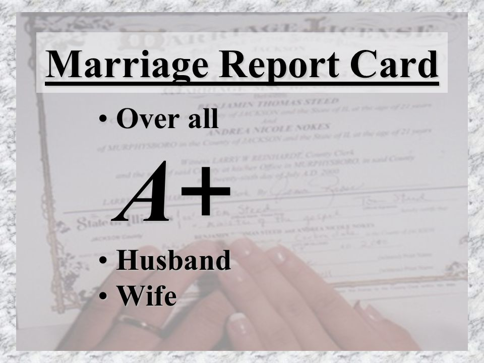 Marriage Report Card Over all A +Over all A + HusbandHusband WifeWife