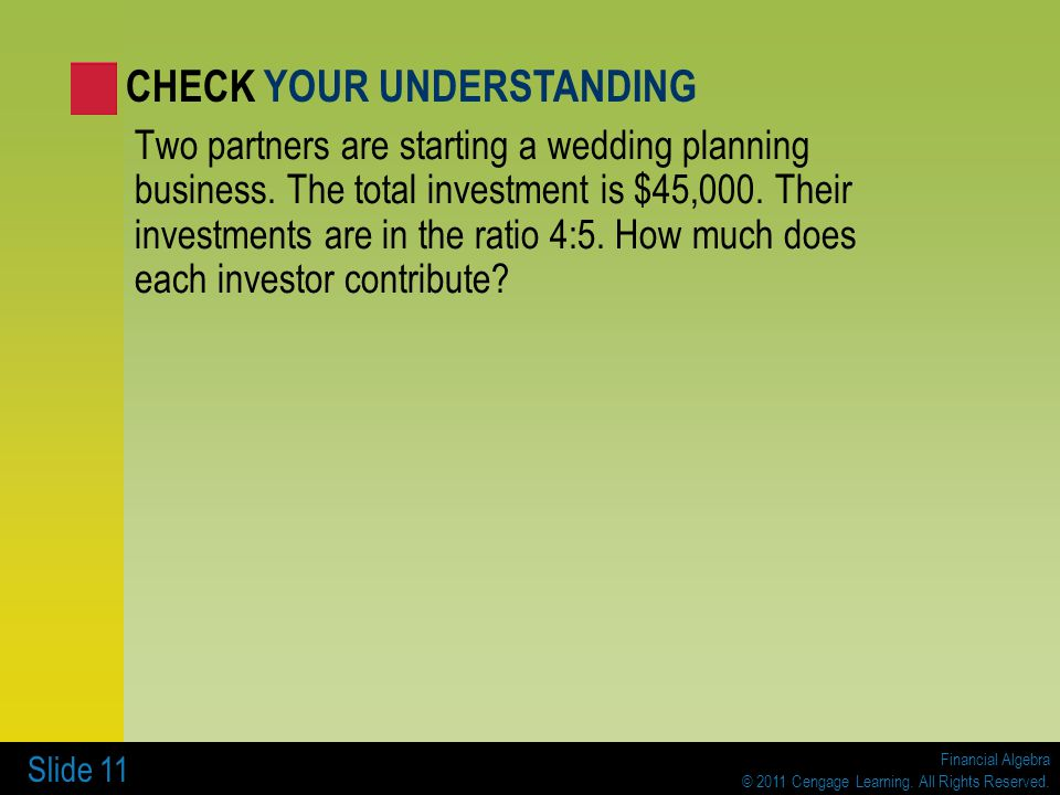 Financial Algebra © 2011 Cengage Learning. All Rights Reserved. Slide 11 Two partners are starting a wedding planning business. The total investment i
