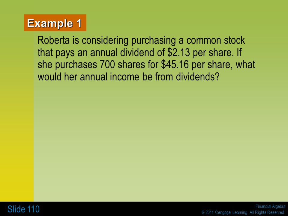 Financial Algebra © 2011 Cengage Learning. All Rights Reserved. Slide 110 Example 1 Roberta is considering purchasing a common stock that pays an annu